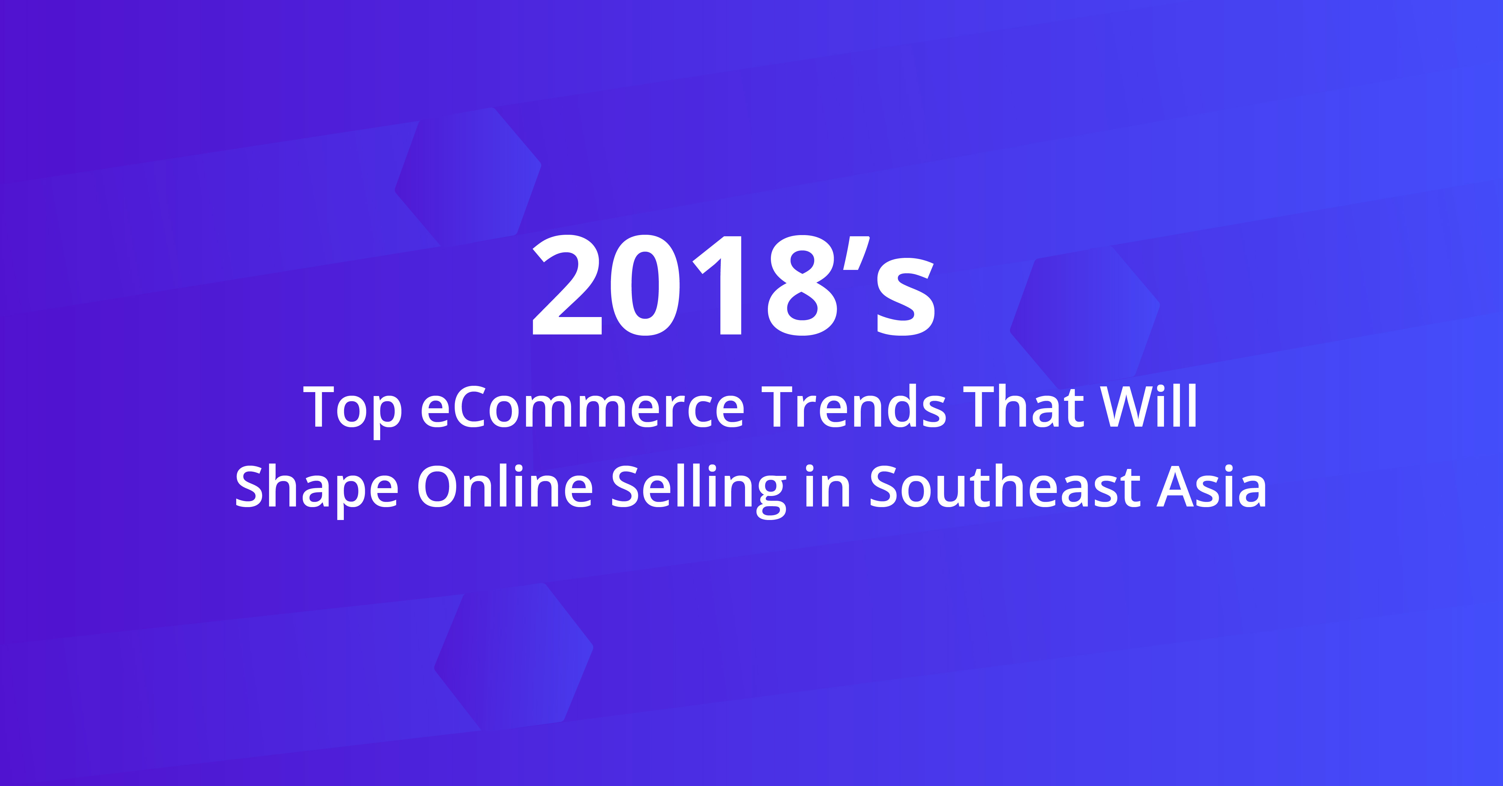 top_ecommerce_trends_that_will_shape_online_selling_in_southeast_asia